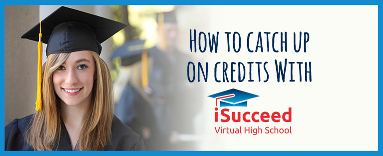 How To Catch Up On Credits And Graduate With Isucceed Virtual High